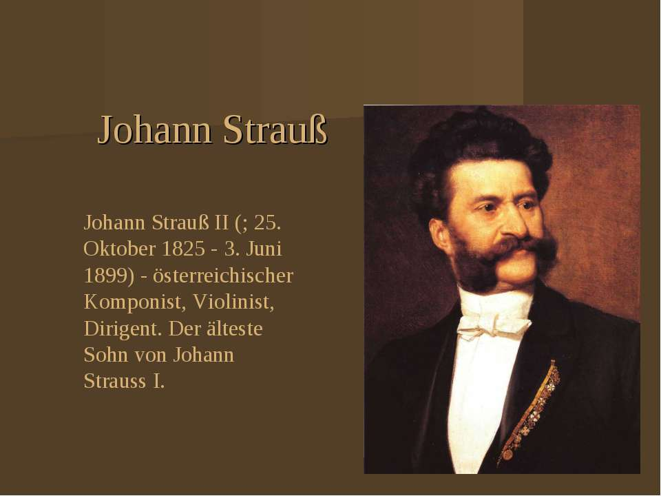 Johann Strauß Johann Strauß II (; 25. Oktober 1825 - 3. Juni 1899) - österrei...