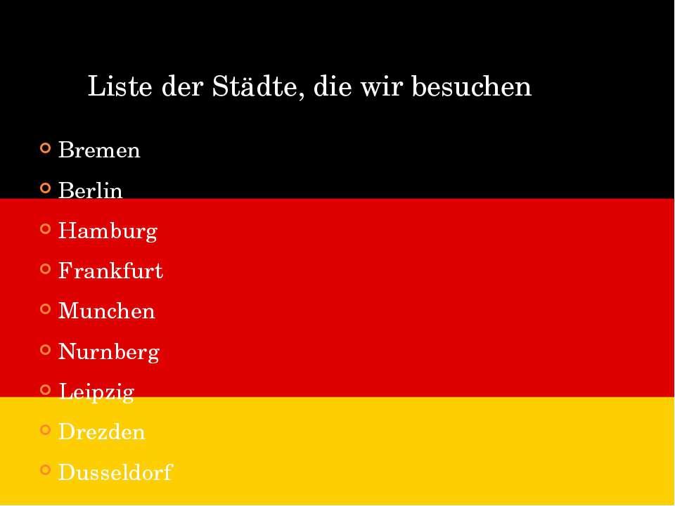 Liste der Städte, die wir besuchen Bremen Berlin Hamburg Frankfurt Munchen Nu...