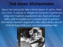Tod eines Alchemisten Fausts Tod wird auf die Jahre 1540/41 datiert. Er soll ...