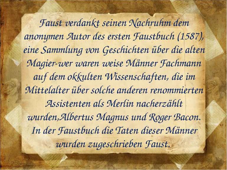 Faust verdankt seinen Nachruhm dem anonymen Autor des ersten Faustbuch (1587)...