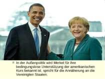 In der Außenpolitik wird Merkel für ihre bedingungslose Unterstützung der ame...
