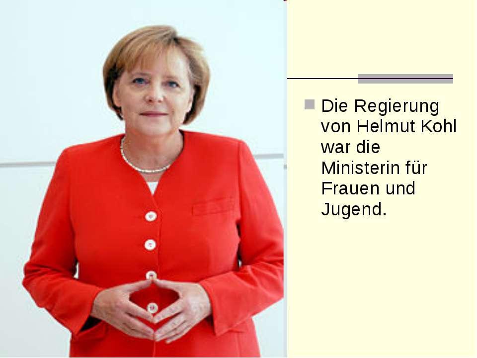 Die Regierung von Helmut Kohl war die Ministerin für Frauen und Jugend.