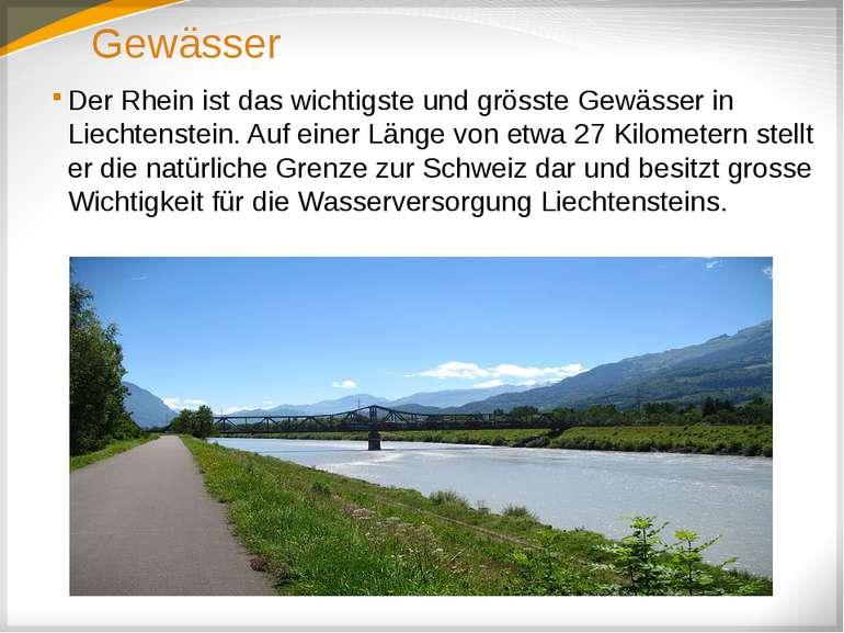 Gewässer Der Rhein ist das wichtigste und grösste Gewässer in Liechtenstein. ...