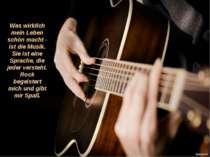 Was wirklich mein Leben schön macht - ist die Musik. Sie ist eine Sprache, di...