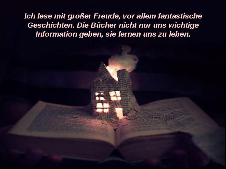 Ich lese mit großer Freude, vor allem fantastische Geschichten. Die Bücher ni...
