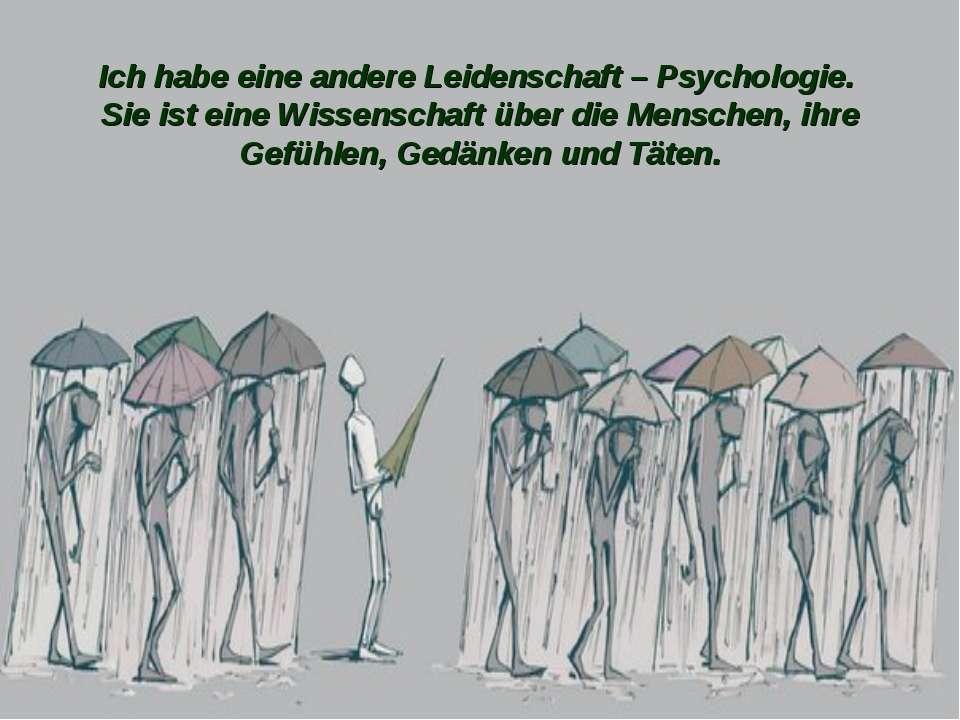 Ich habe eine andere Leidenschaft – Psychologie. Sie ist eine Wissenschaft üb...