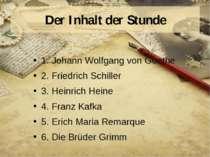 Der Inhalt der Stunde 1. Johann Wolfgang von Goethe 2. Friedrich Schiller 3. ...