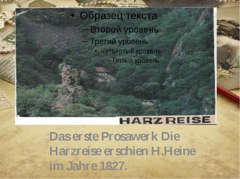 Das erste Prosawerk Die Harzreise erschien H.Heine im Jahre 1827.