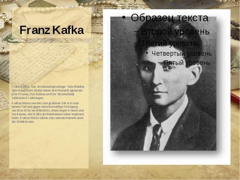 Franz Kafka Franz Kafka - war ein deutschsprachiger Schriftsteller. Sein Hau...