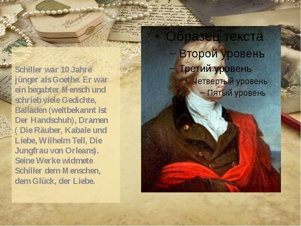 Schiller war 10 Jahre jünger als Goethe. Er war ein begabter Mensch und schri...