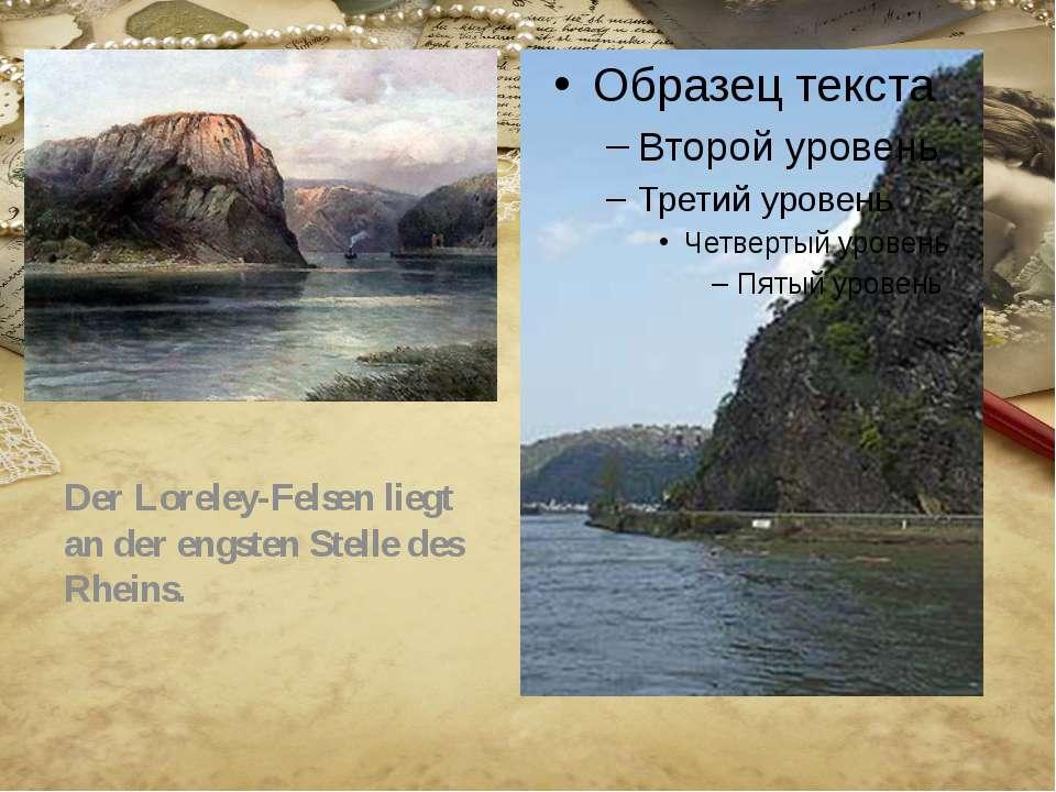 Der Loreley-Felsen liegt an der engsten Stelle des Rheins.