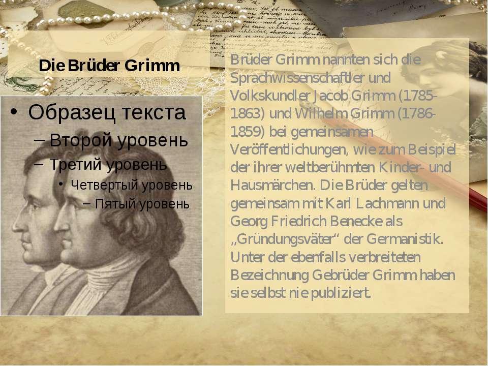 Die Brüder Grimm Brüder Grimm nannten sich die Sprachwissenschaftler und Volk...