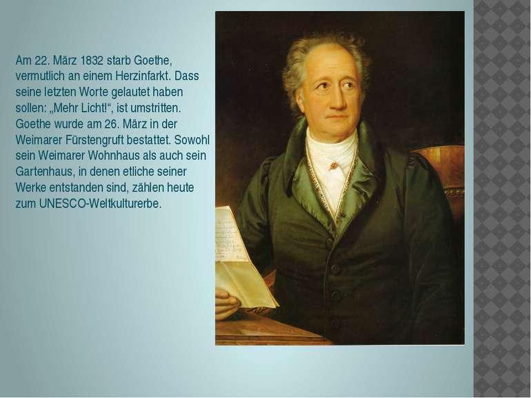 Am 22. März 1832 starb Goethe, vermutlich an einem Herzinfarkt. Dass seine le...