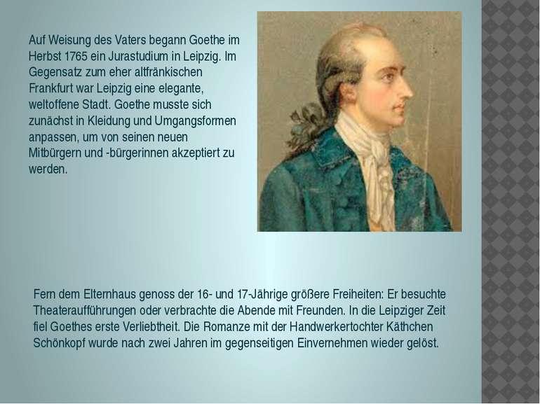 Auf Weisung des Vaters begann Goethe im Herbst 1765 einJurastudiuminLeipzi...