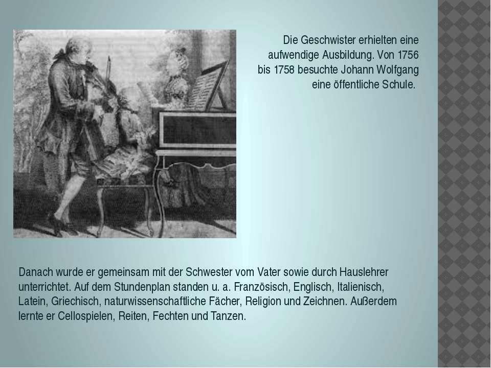 Die Geschwister erhielten eine aufwendige Ausbildung. Von 1756 bis 1758 besuc...