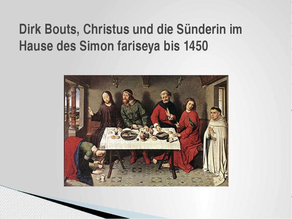 Dirk Bouts, Christus und die Sünderin im Hause des Simon fariseya bis 1450