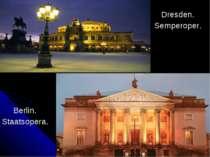 Dresden. Semperoper. Berlin. Staatsopera.