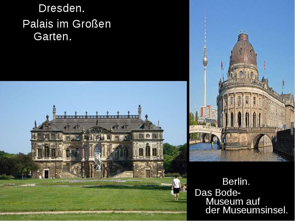 Dresden. Palais im Großen Garten. Berlin. DasBode-Museumauf derMuseumsinsel.