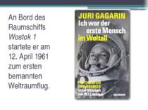 An Bord des Raumschiffs Wostok 1 startete er am 12. April 1961 zum ersten bem...
