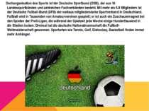 Dachorganisation des Sports ist der Deutsche Sportbund (DSB), der aus 16 Land...