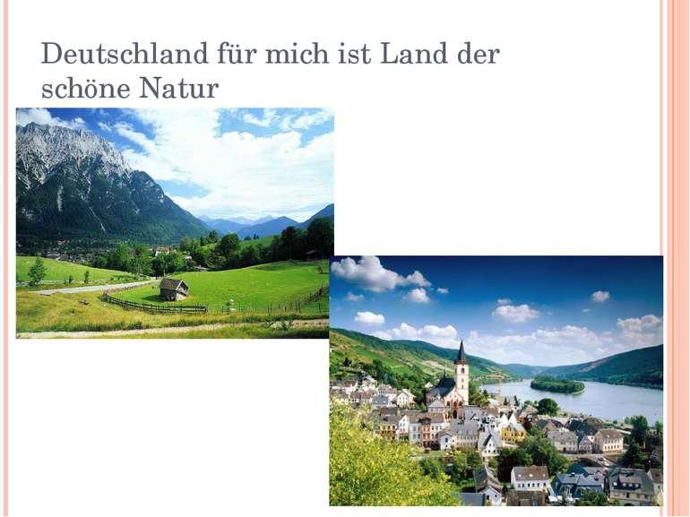 Deutschland für mich ist Land der schöne Natur