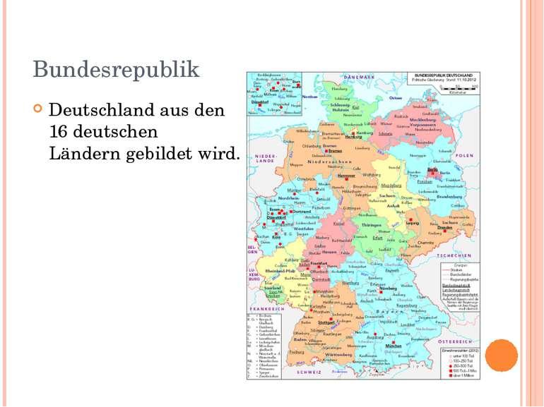 Bundesrepublik Deutschland aus den 16deutschen Länderngebildet wird.