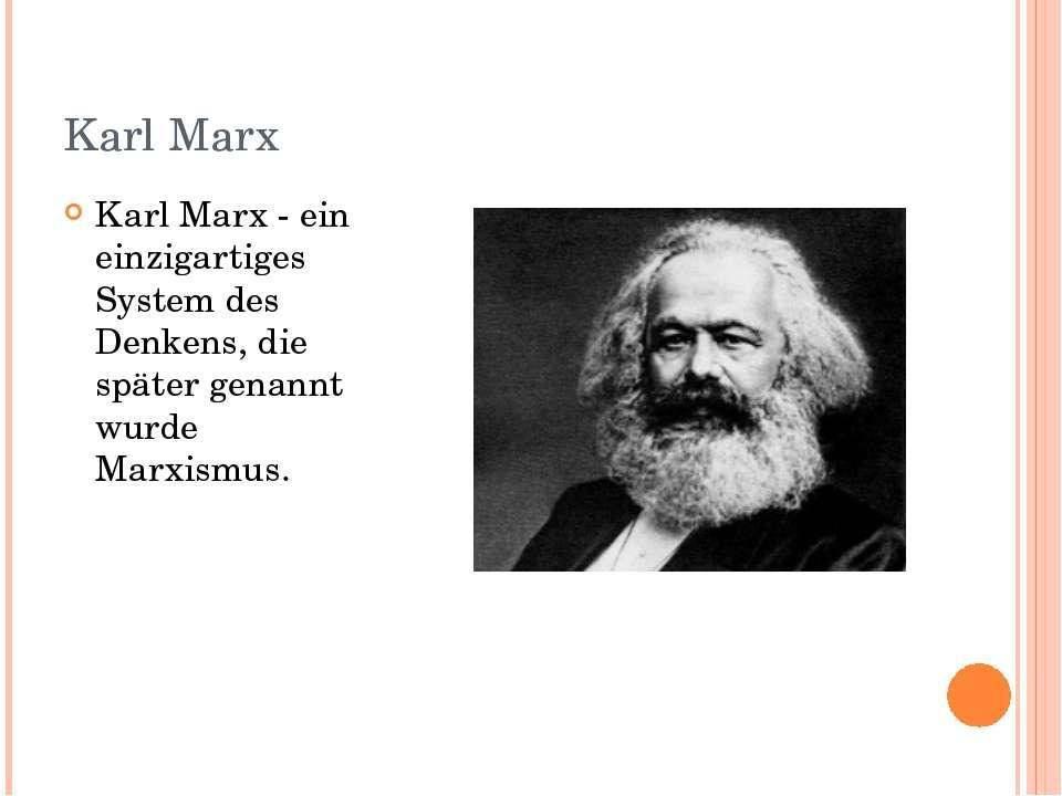 Karl Marx Karl Marx - ein einzigartiges System des Denkens, die später genann...