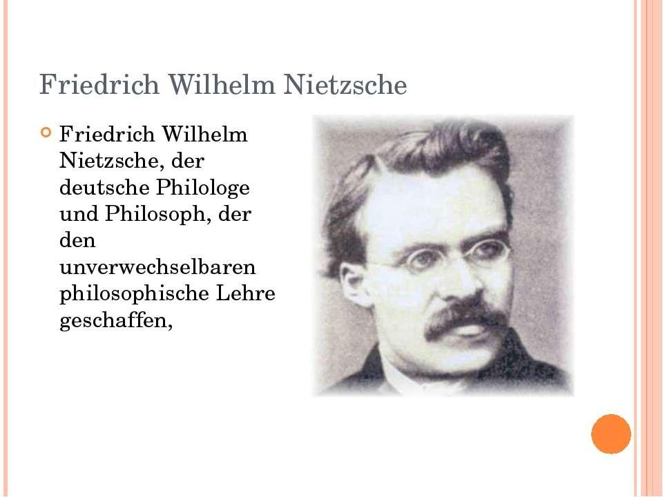 Friedrich Wilhelm Nietzsche Friedrich Wilhelm Nietzsche, der deutsche Philolo...