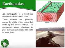 Earthquakes An earthquake is a trembling movement of the earth's crust. These...