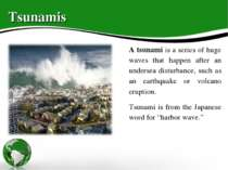 Tsunamis A tsunami is a series of huge waves that happen after an undersea di...