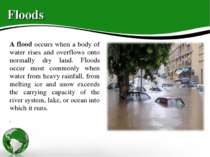 Floods A flood occurs when a body of water rises and overflows onto normally ...