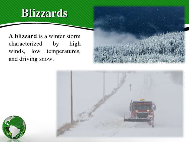 Blizzards A blizzard is a winter storm characterized by high winds, low tempe...