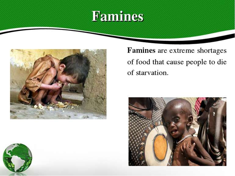 Famines Famines are extreme shortages of food that cause people to die of sta...