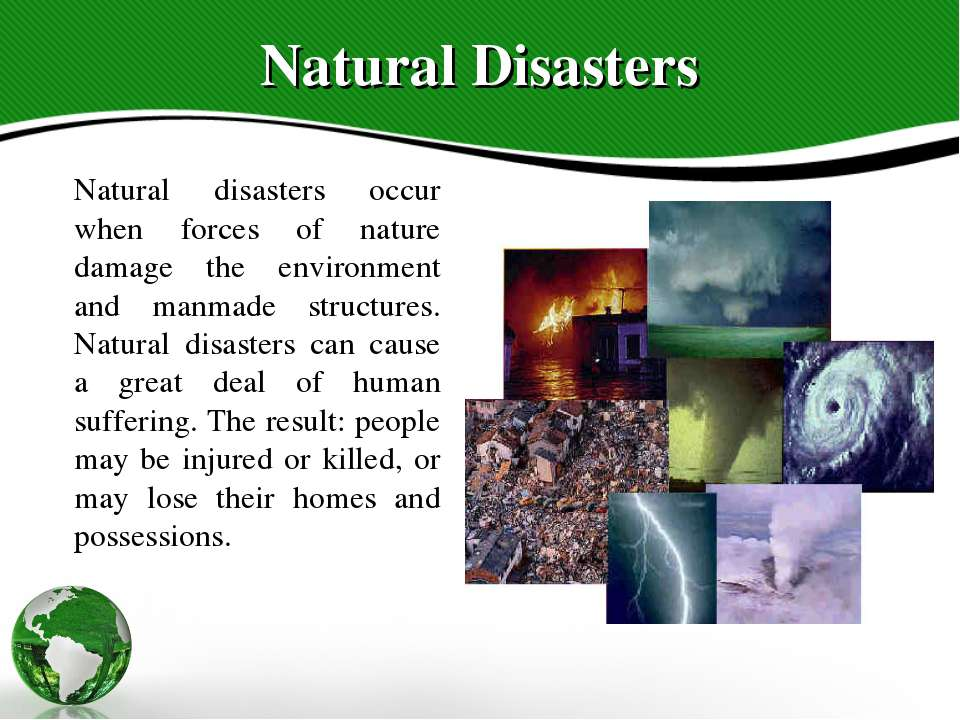 Natural Disasters Natural disasters occur when forces of nature damage the en...