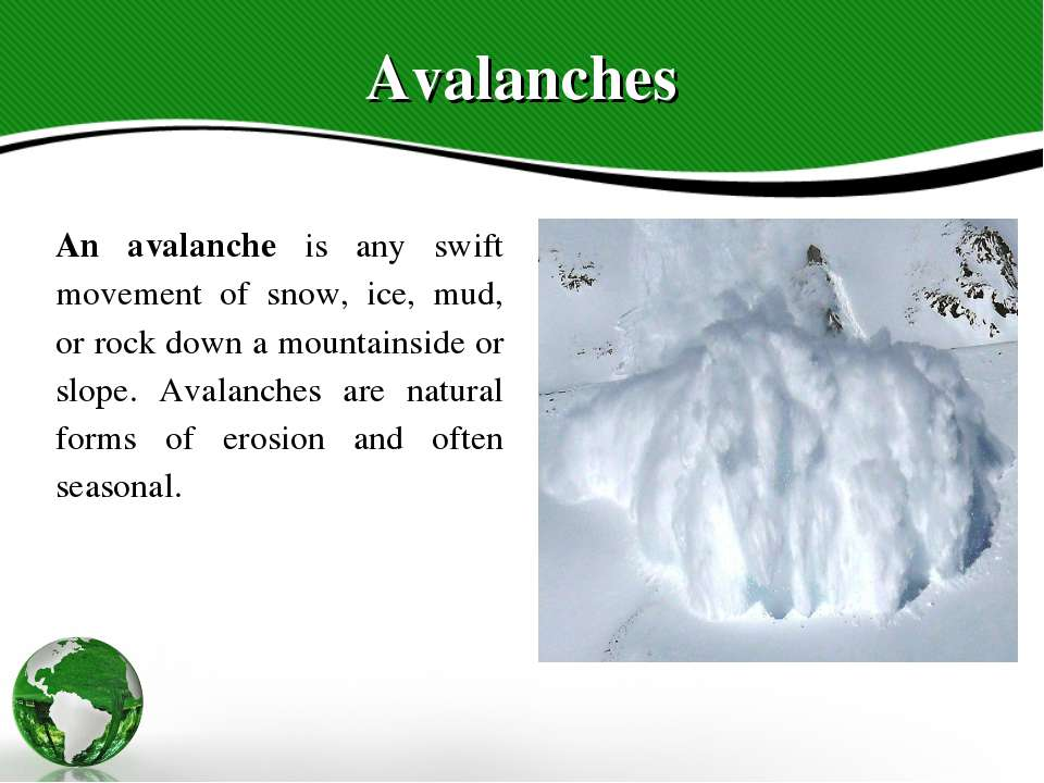 Avalanches An avalanche is any swift movement of snow, ice, mud, or rock down...