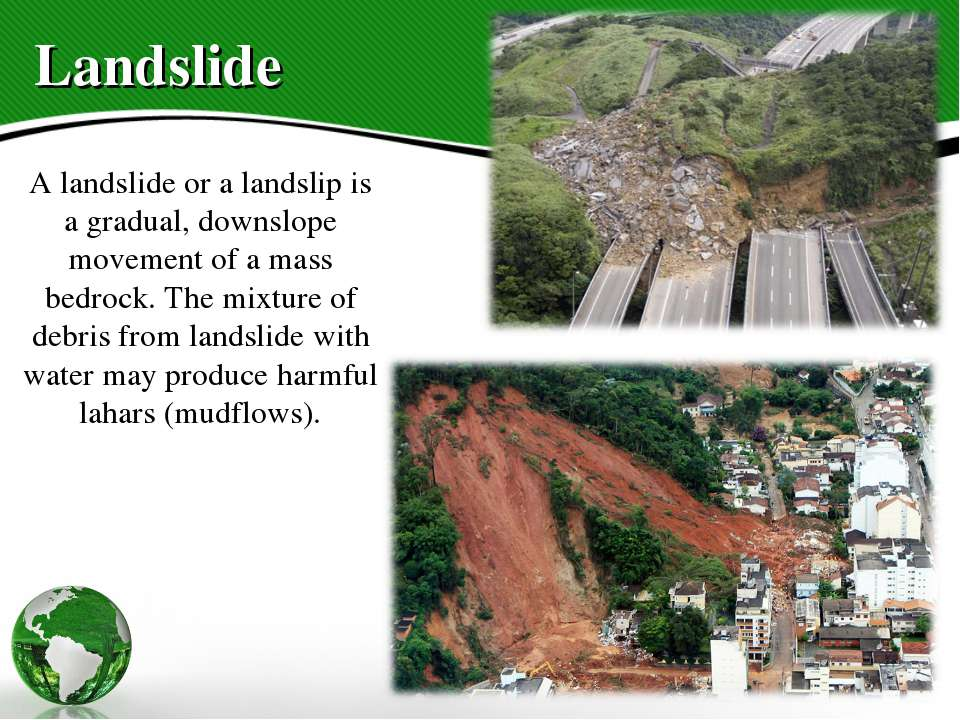 Landslide A landslide or a landslip is a gradual, downslope movement of a mas...