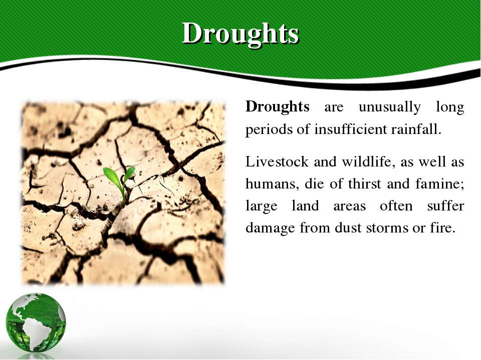 Droughts Droughts are unusually long periods of insufficient rainfall. Livest...