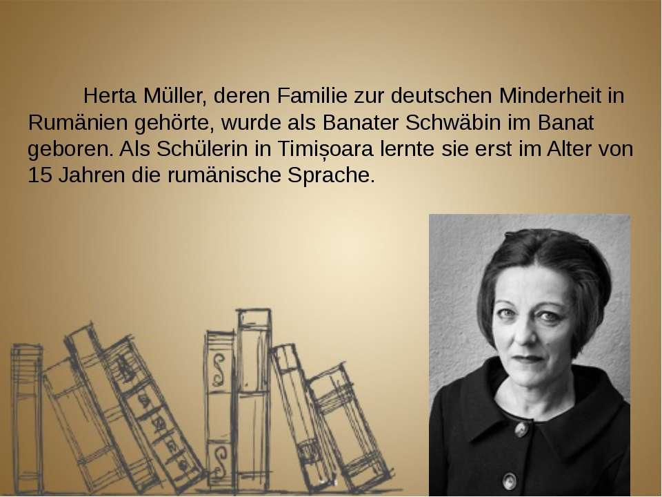 Herta Müller, deren Familie zur deutschen Minderheit in Rumänien gehörte, wur...