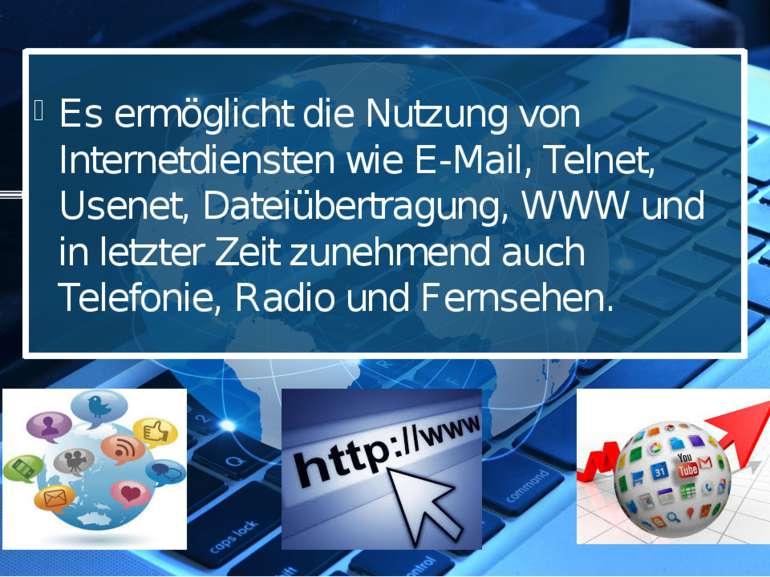 Es ermöglicht die Nutzung von Internetdiensten wie E-Mail, Telnet, Usenet, Da...