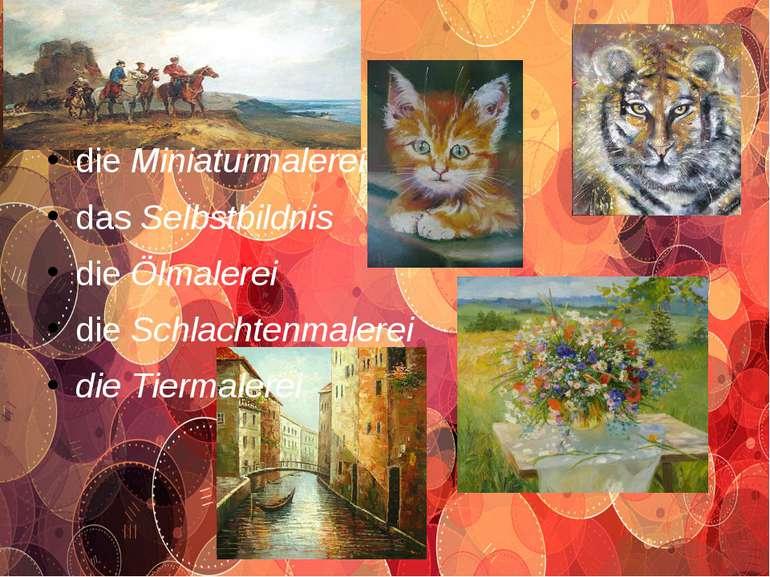 die Miniaturmalerei das Selbstbildnis die Ölmalerei die Schlachtenmalerei die...