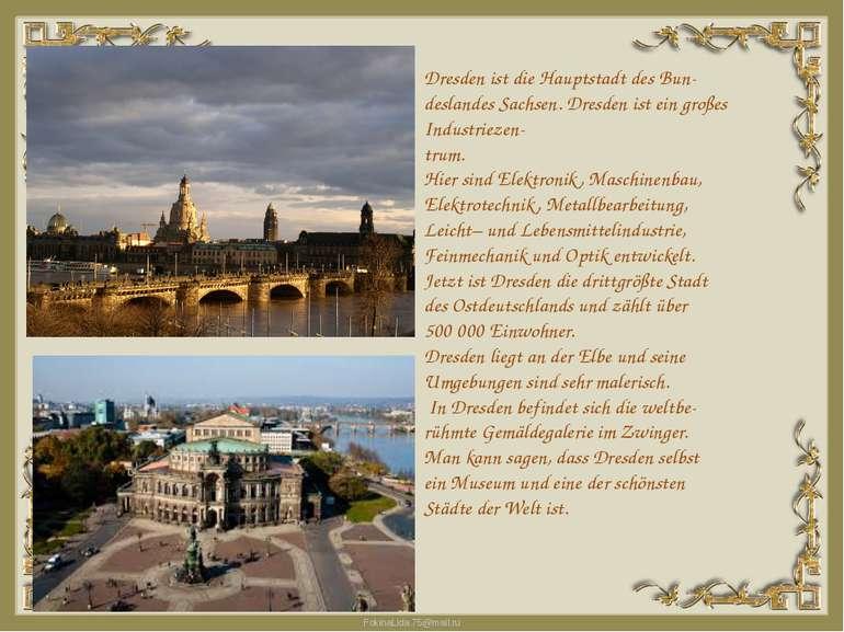 Dresden ist die Hauptstadt des Bun deslandes Sachsen. Dresden ist ein großes ...