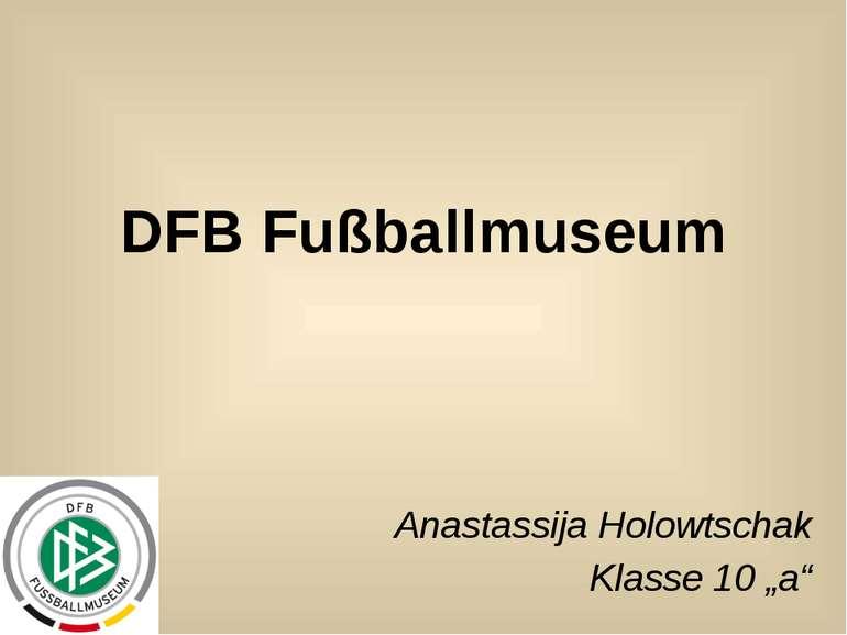"""DFB Fußballmuseum Anastassija Holowtschak Klasse 10 """"a"""""""
