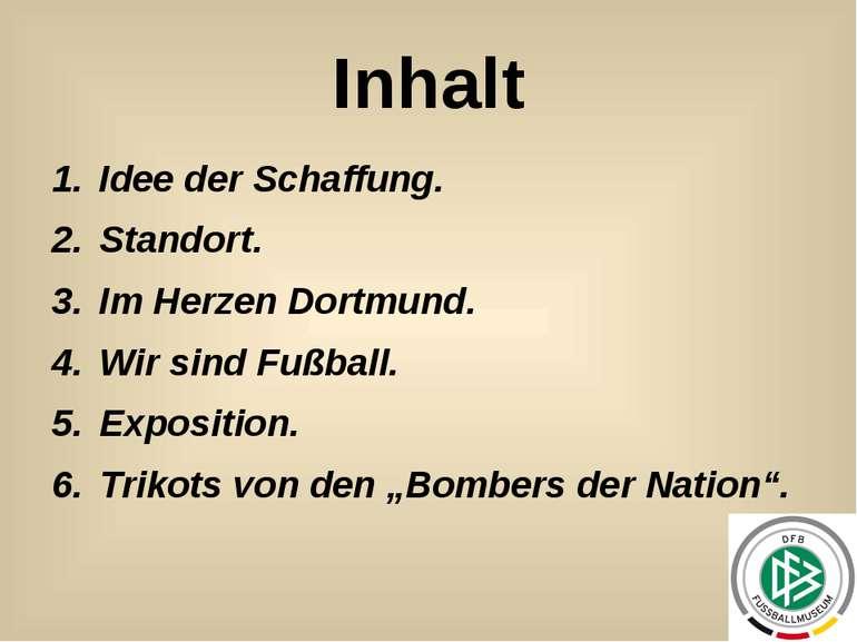Inhalt Idee der Schaffung. Standort. Im Herzen Dortmund. Wir sind Fußball. Ex...