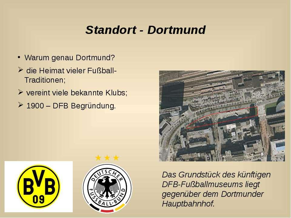 Standort - Dortmund Warum genau Dortmund? die Heimat vieler Fußball-Tradition...
