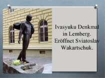 Ivasyuku Denkmal in Lemberg. Eröffnet Sviatoslav Wakartschuk.