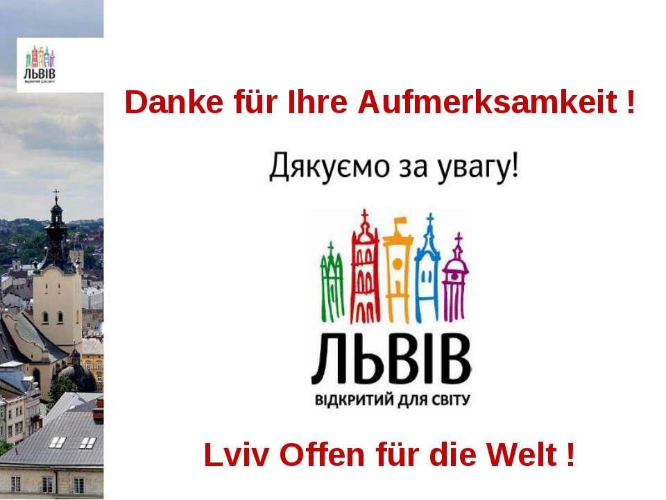 Danke für Ihre Aufmerksamkeit ! Lviv Offen für die Welt !