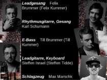 Leadgesang Felix Brummer(Felix Kummer) Rhythmusgitarre, Gesang Karl Schumann...