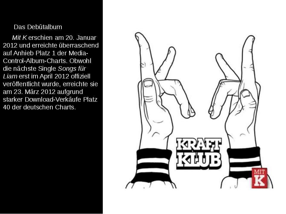 Das Debütalbum Mit Kerschien am 20. Januar 2012 und erreichte überraschend ...