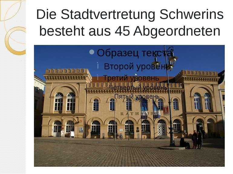 Die Stadtvertretung Schwerins besteht aus 45 Abgeordneten