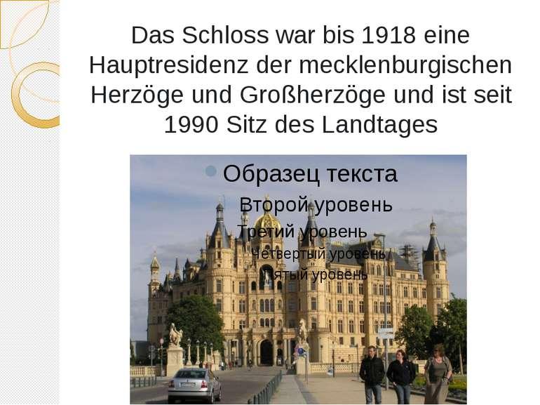 Das Schloss war bis 1918 eine Hauptresidenz der mecklenburgischen Herzöge und...